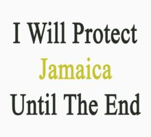 I Will Protect Jamaica Until The End  by supernova23