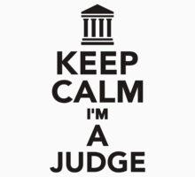 Keep calm I'm a Judge by Designzz