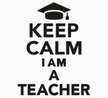 Keep calm I am a Teacher by Designzz
