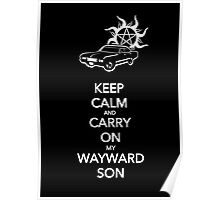 Keep Calm and Carry On My Wayward Son Poster