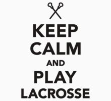 Keep calm and play Lacrosse by Designzz