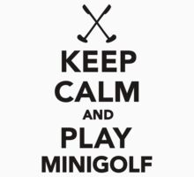 Keep calm and play Minigolf  by Designzz