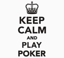 Keep calm and play Poker by Designzz