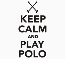 Keep calm and play Polo by Designzz