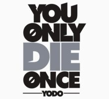 You Only Die Once  by justwentVIRAL