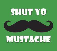 Shut yo mustache by digerati