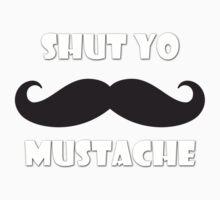 Shut yo mustache Kids Clothes