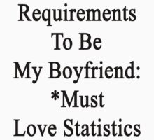 Requirements To Be My Boyfriend: *Must Love Statistics  by supernova23