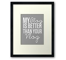 """""""My Blog is Better than your Vlog""""  Lux Series Inspired Design Framed Print"""