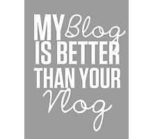 """My Blog is Better than your Vlog""  Lux Series Inspired Design Photographic Print"