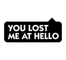 You Lost Me At Hello by artpolitic