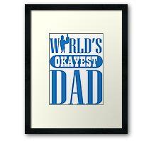 World's okayest dad Framed Print