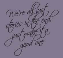we're all just stories in the end just make it a good one Kids Clothes
