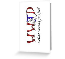 What Would Joss Do? Greeting Card