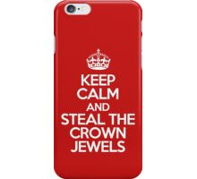 Keep calm and steal the crown jewels iPhone Case/Skin