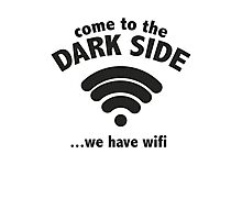 Come To The Dark Side ... We Have Wifi. Photographic Print