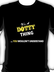 It's A DOTTY thing, you wouldn't understand !! T-Shirt