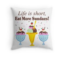 Life Is Short Eat More Sundaes  Throw Pillow