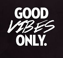 Good Vibes Only by hopealittle