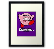 Dedede... Framed Print