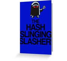 The Hash Slinging Slasher! (Black Text) Greeting Card