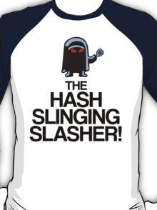 The Hash Slinging Slasher! (Black Text) T-Shirt