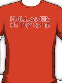 Hallowed Be Thy Name T-Shirt