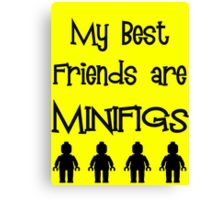 My Best Friends are Minifigs  Canvas Print