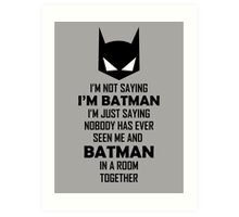 I'm not saying I'm Batman... Art Print