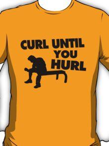 Curl Until Your Hurl T-Shirt