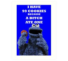 99 cookies because a bitch ate one Art Print