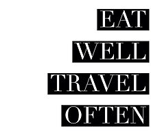 Eat Well Travel Often by justinecirullo