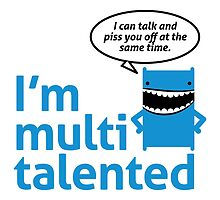 I'm Multi-Talented by artpolitic