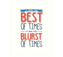 It was the best of times, it was the blurst of times... Art Print