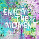 Enjoy the moment by artsandsoul
