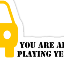 You are always playing Yellow Car Sticker
