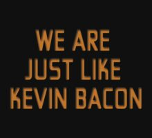 We are just like Kevin Bacon by Raccoon-god