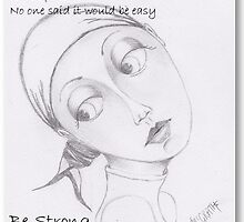 Be Strong  by thatartplace