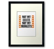Not my circus, not my monkeys Framed Print