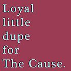 Loyal little dupe for The Cause by IntrovertArt