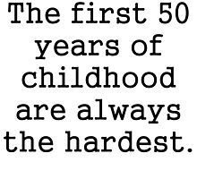 The First 50 Years Of Childhood by kwg2200
