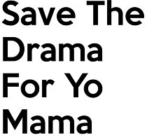 Save The Drama For Your Mama by Mert Ulus