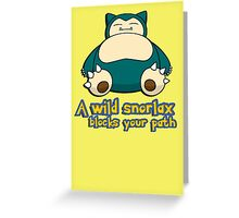 A wild snorlax is blocking your path! Greeting Card