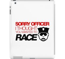 Sorry officer i thought you wanted to race (3) iPad Case/Skin