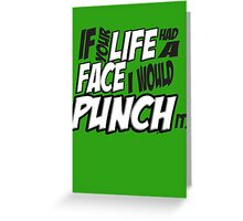 Scott Pilgrim Vs the World If your life had a face I would punch it! version 3 Greeting Card