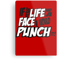 Scott Pilgrim Vs the WorldIf your life had a face I would punch it! Metal Print