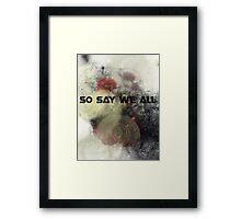 So Say We All -  Battlestar Galactica Framed Print