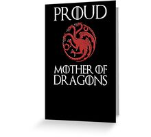 Khaleesi: Proud mother of dragons Greeting Card
