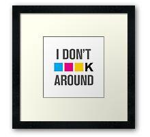 I Dont CMYK Around Framed Print
