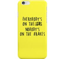 Everybody's On The Gas, Nobody's On The Brakes iPhone Case/Skin